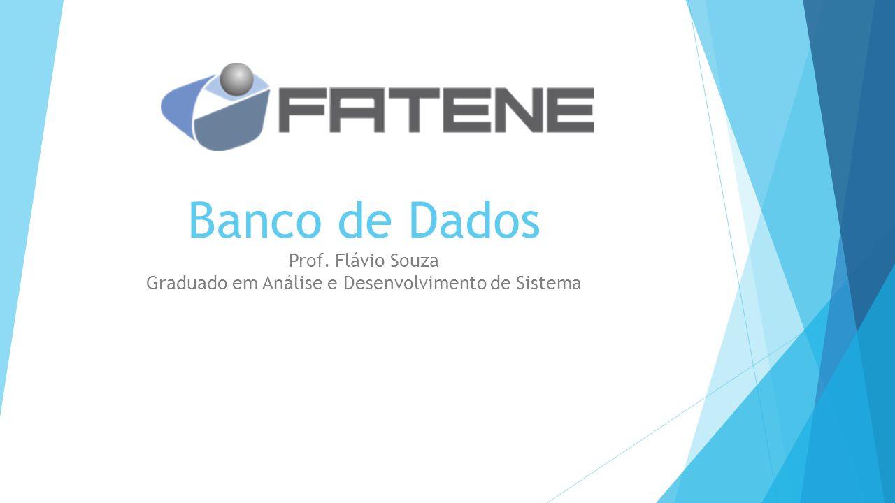 Banco de Dados Prof. Flávio Souza Graduado em Análise e Desenvolvimento de Sistema