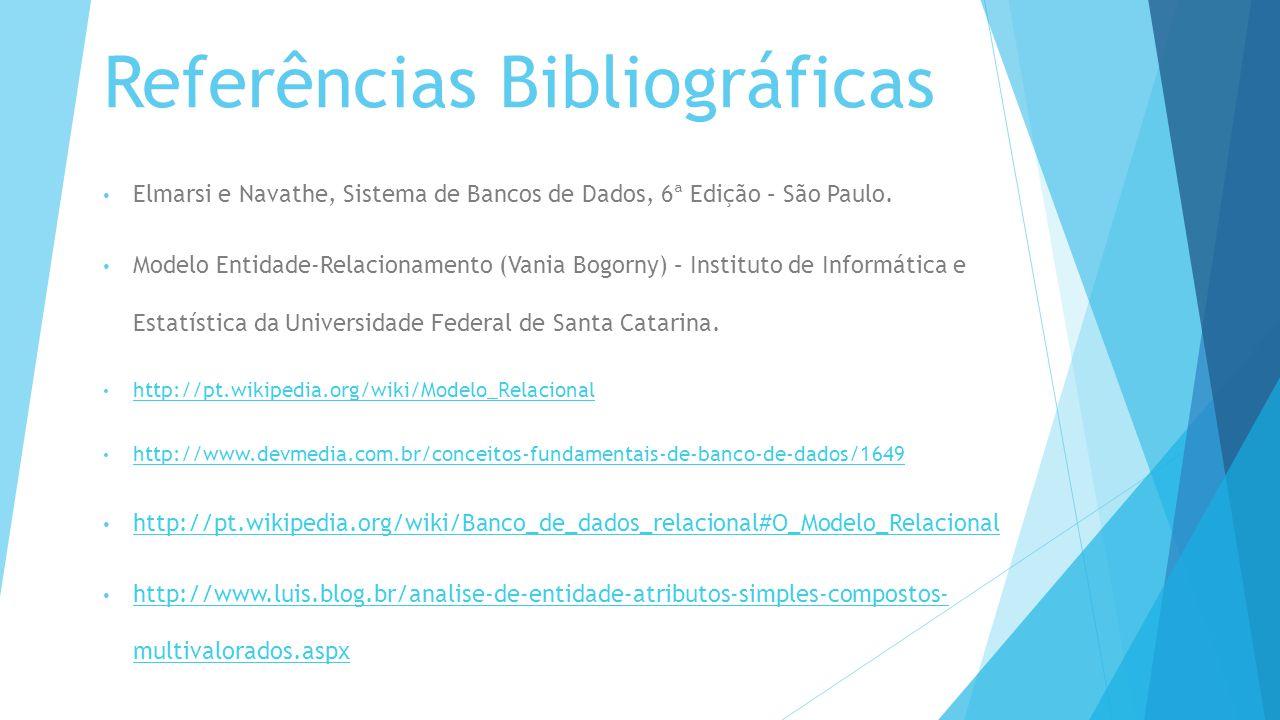 Referências Bibliográficas Elmarsi e Navathe, Sistema de Bancos de Dados, 6ª Edição – São Paulo.