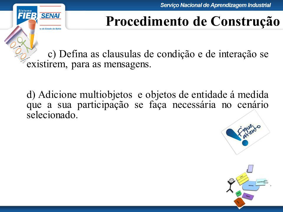 Procedimento de Construção. c) Defina as clausulas de condição e de interação se existirem, para as mensagens. d) Adicione multiobjetos e objetos de e