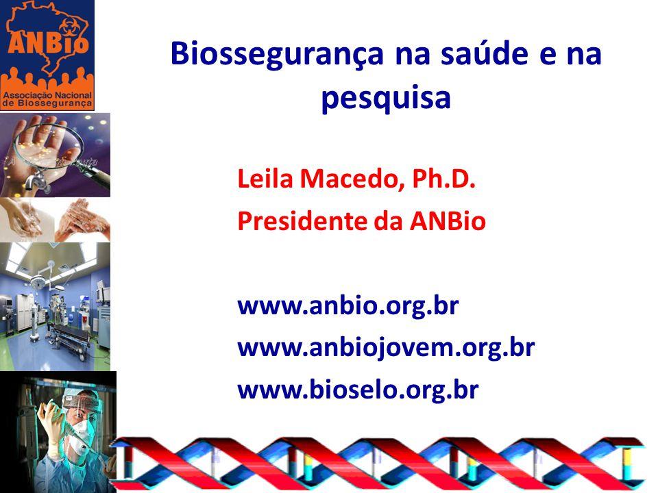 Biossegurança na saúde e na pesquisa Leila Macedo, Ph.D. Presidente da ANBio www.anbio.org.br www.anbiojovem.org.br www.bioselo.org.br
