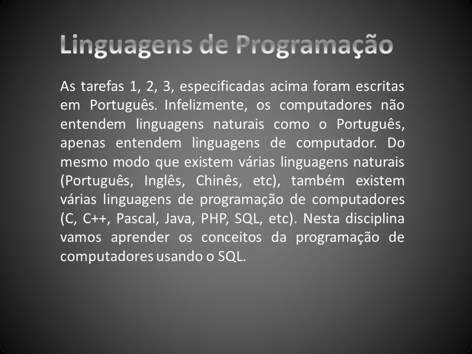 As tarefas 1, 2, 3, especificadas acima foram escritas em Português. Infelizmente, os computadores não entendem linguagens naturais como o Português,