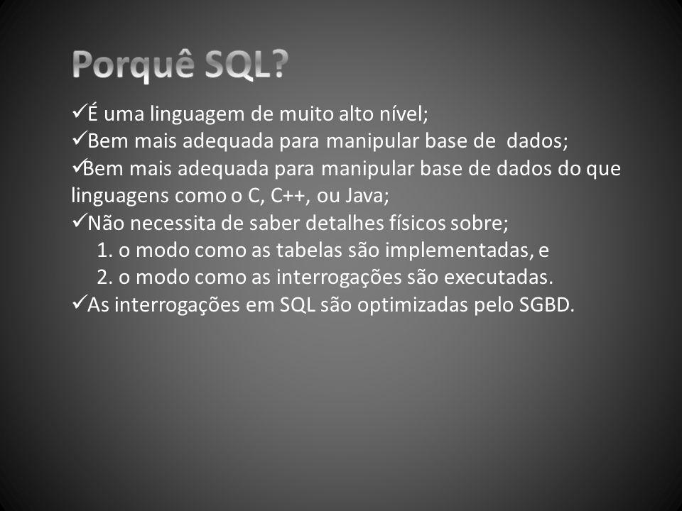  Não é uma linguagem completa;  Não se consegue fazer o factorial de um número em SQL;  Mas consegue-se fazer programas de 5 linhas de SQL que necessitariam de centenas de linhas de código em C.