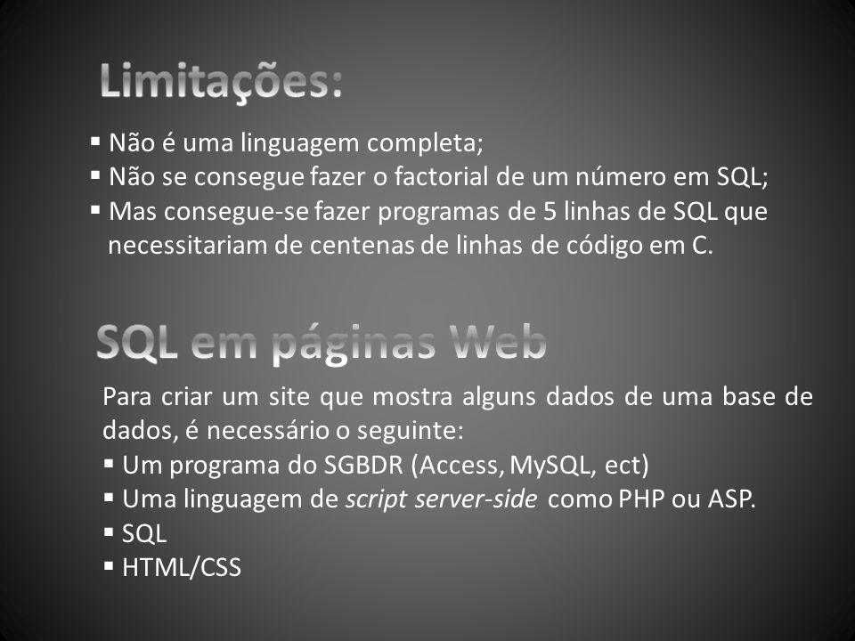  Não é uma linguagem completa;  Não se consegue fazer o factorial de um número em SQL;  Mas consegue-se fazer programas de 5 linhas de SQL que nece