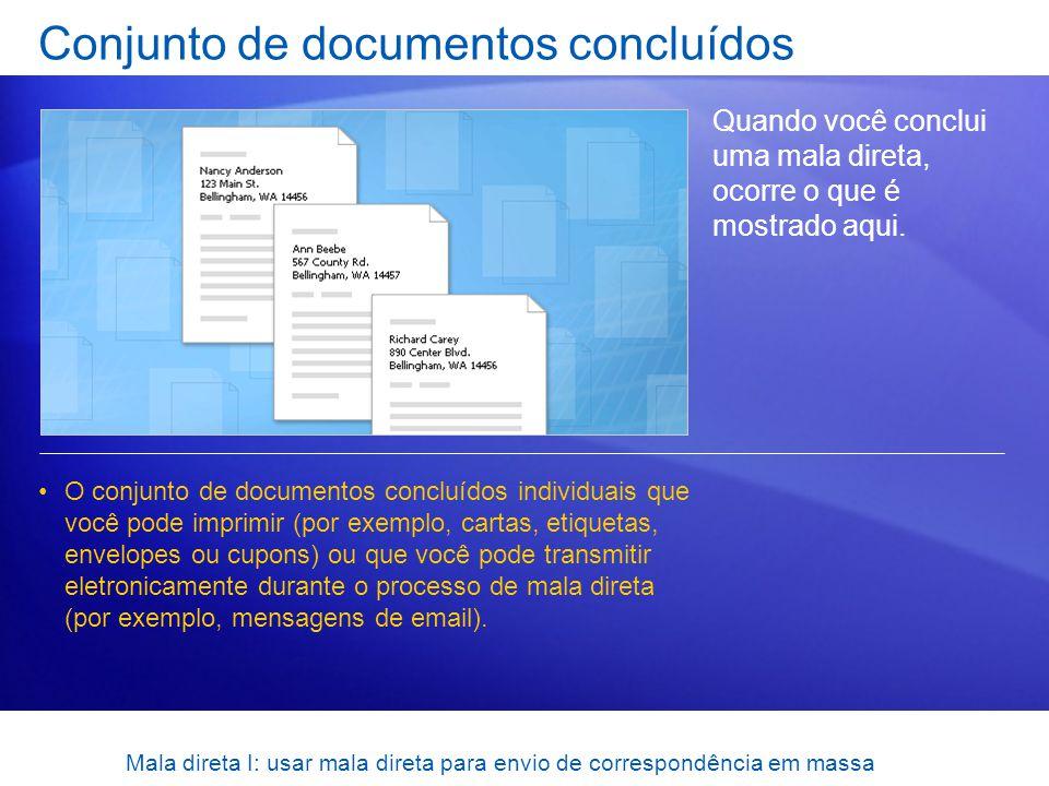 Mala direta I: usar mala direta para envio de correspondência em massa Conjunto de documentos concluídos Quando você conclui uma mala direta, ocorre o