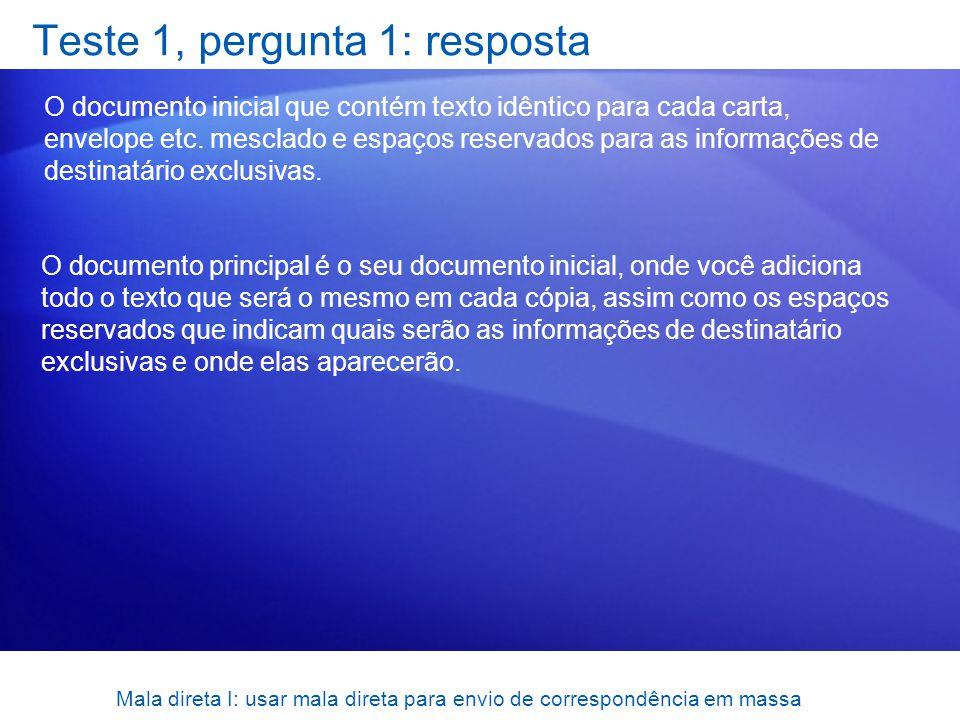 Mala direta I: usar mala direta para envio de correspondência em massa Teste 1, pergunta 1: resposta O documento inicial que contém texto idêntico par