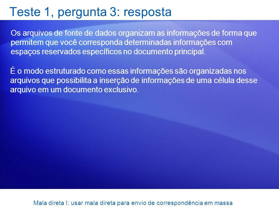 Mala direta I: usar mala direta para envio de correspondência em massa Teste 1, pergunta 3: resposta Os arquivos de fonte de dados organizam as inform
