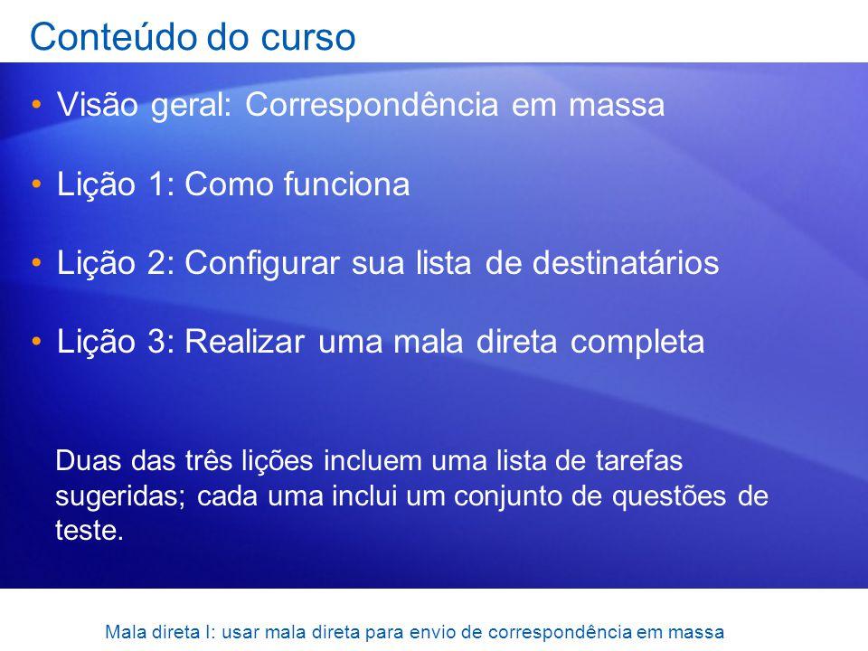Mala direta I: usar mala direta para envio de correspondência em massa Conteúdo do curso Visão geral: Correspondência em massa Lição 1: Como funciona