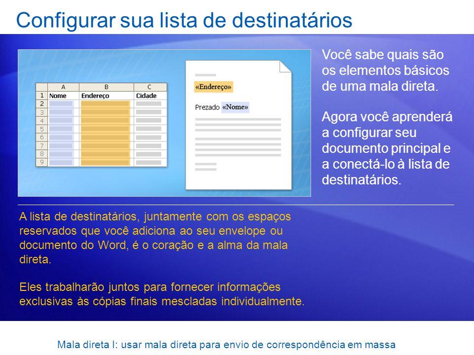 Mala direta I: usar mala direta para envio de correspondência em massa Configurar sua lista de destinatários Você sabe quais são os elementos básicos