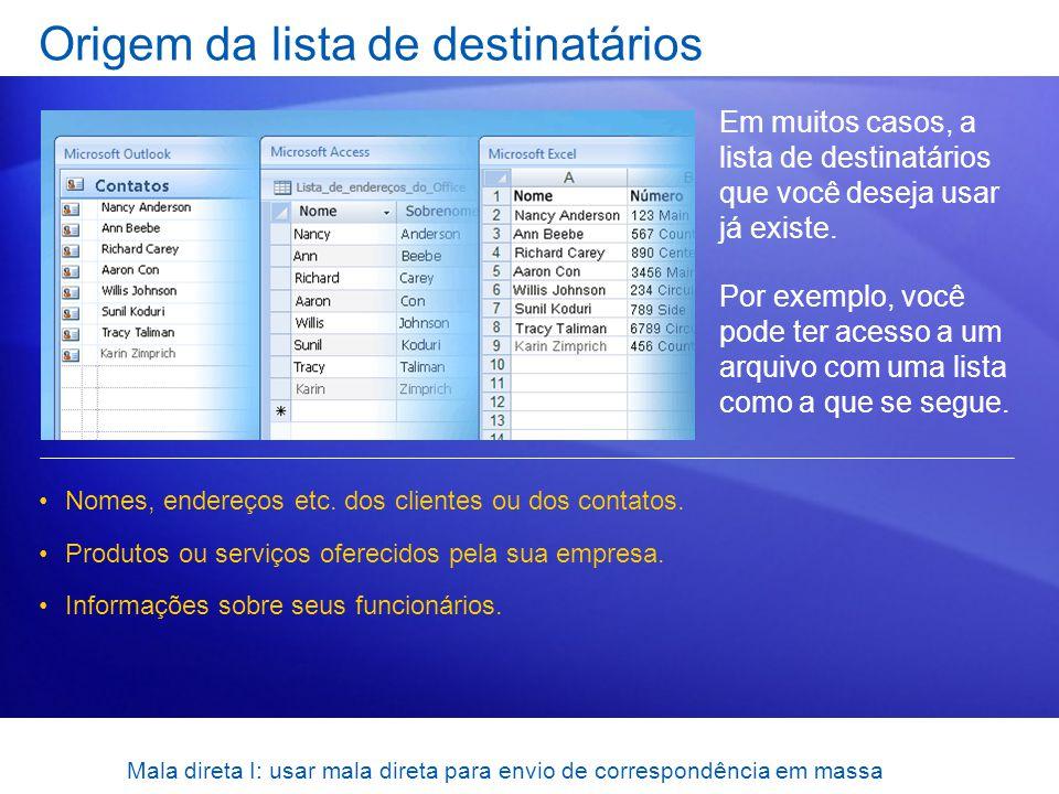 Mala direta I: usar mala direta para envio de correspondência em massa Origem da lista de destinatários Em muitos casos, a lista de destinatários que