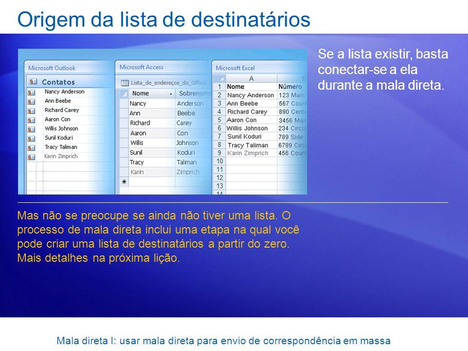 Mala direta I: usar mala direta para envio de correspondência em massa Origem da lista de destinatários Se a lista existir, basta conectar-se a ela du