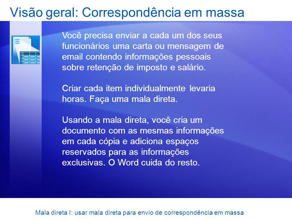 Mala direta I: usar mala direta para envio de correspondência em massa Visão geral: Correspondência em massa Você precisa enviar a cada um dos seus fu