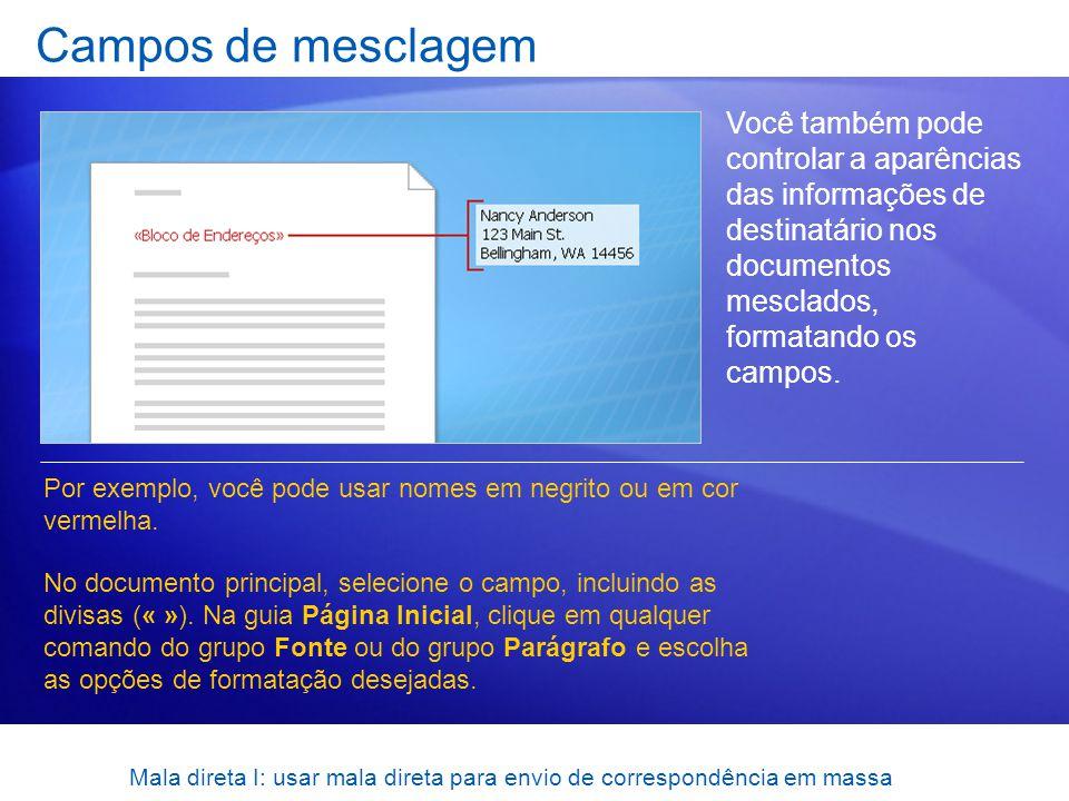 Mala direta I: usar mala direta para envio de correspondência em massa Campos de mesclagem Você também pode controlar a aparências das informações de