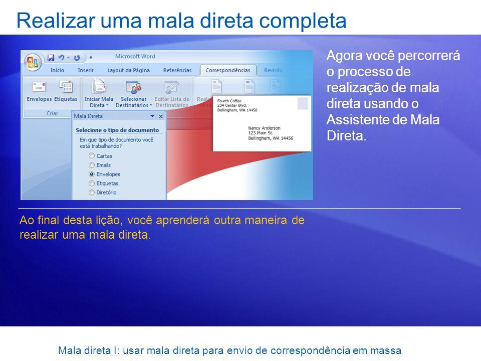 Mala direta I: usar mala direta para envio de correspondência em massa Realizar uma mala direta completa Agora você percorrerá o processo de realizaçã