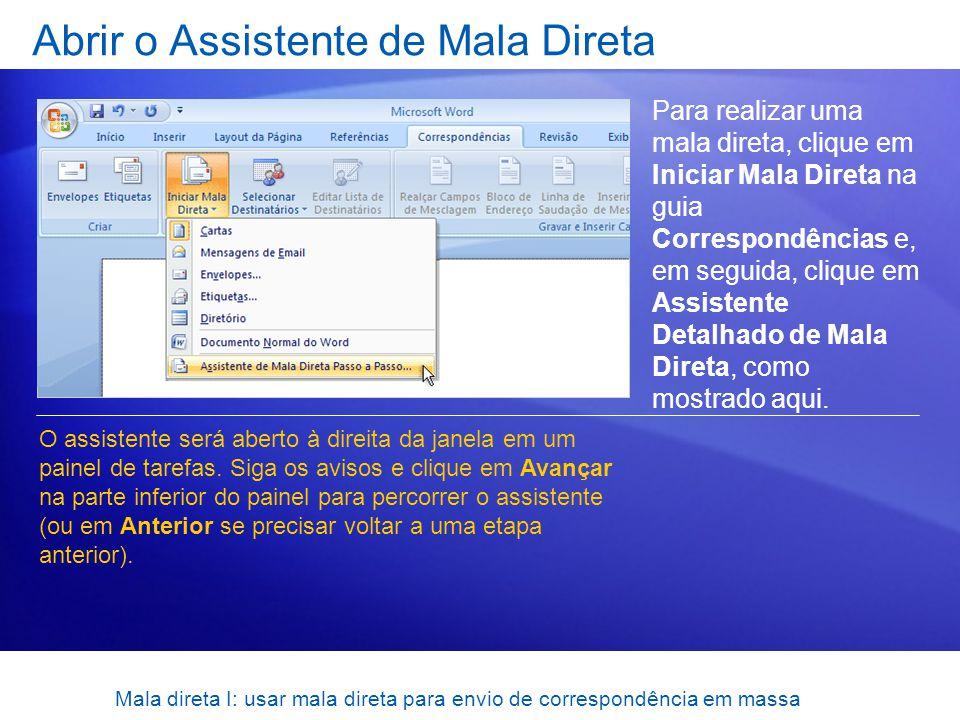 Mala direta I: usar mala direta para envio de correspondência em massa Abrir o Assistente de Mala Direta Para realizar uma mala direta, clique em Inic