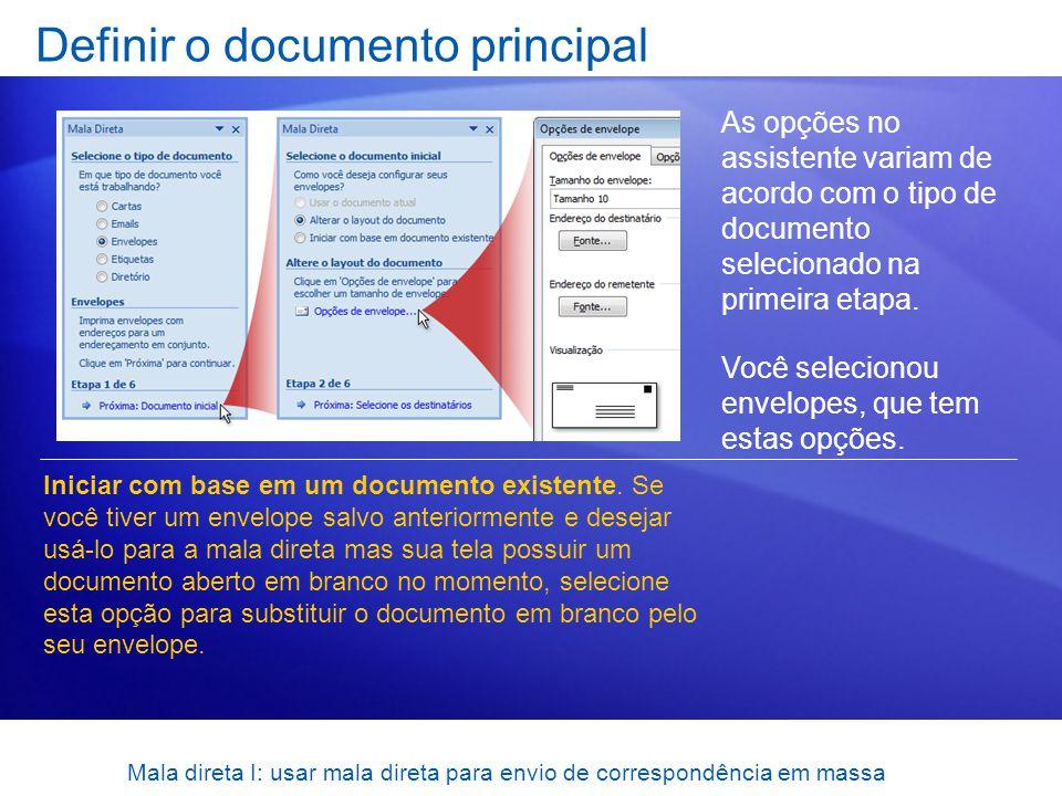 Mala direta I: usar mala direta para envio de correspondência em massa Definir o documento principal As opções no assistente variam de acordo com o ti