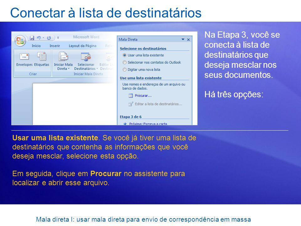 Mala direta I: usar mala direta para envio de correspondência em massa Conectar à lista de destinatários Na Etapa 3, você se conecta à lista de destin
