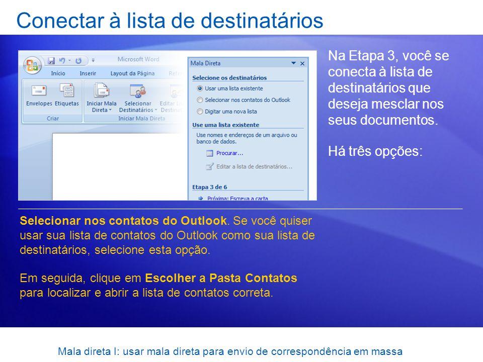 Conectar à lista de destinatários Na Etapa 3, você se conecta à lista de destinatários que deseja mesclar nos seus documentos. Há três opções: Selecio