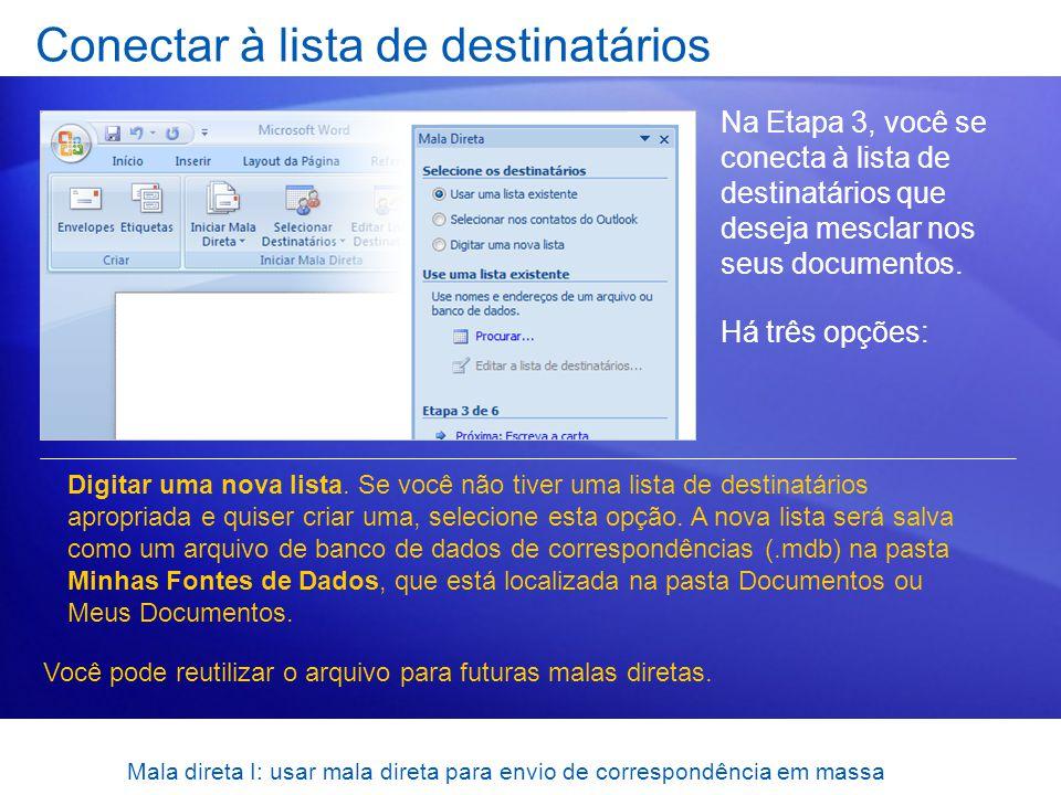 Conectar à lista de destinatários Na Etapa 3, você se conecta à lista de destinatários que deseja mesclar nos seus documentos. Há três opções: Digitar