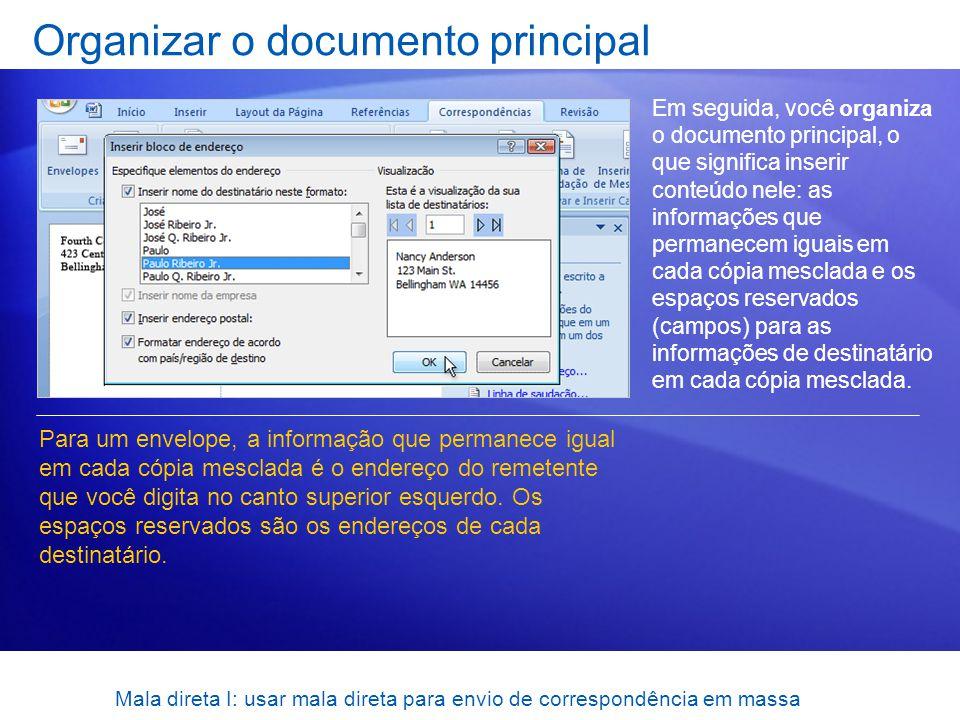 Mala direta I: usar mala direta para envio de correspondência em massa Organizar o documento principal Em seguida, você organiza o documento principal
