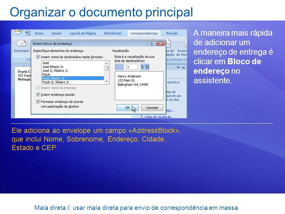 Mala direta I: usar mala direta para envio de correspondência em massa Organizar o documento principal A maneira mais rápida de adicionar um endereço