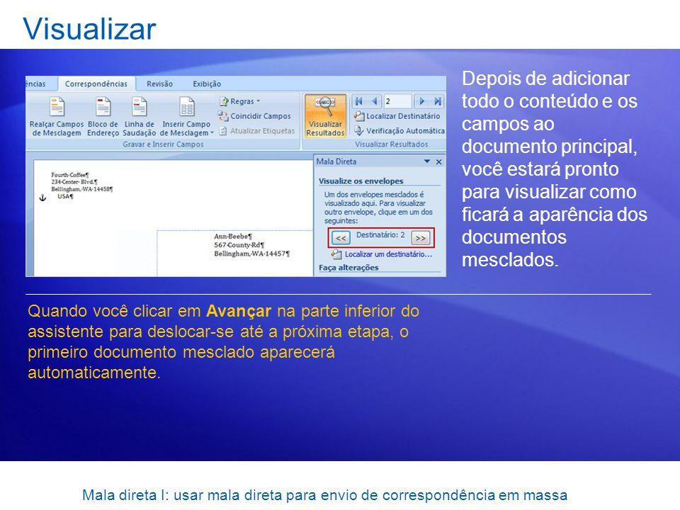 Mala direta I: usar mala direta para envio de correspondência em massa Visualizar Depois de adicionar todo o conteúdo e os campos ao documento princip