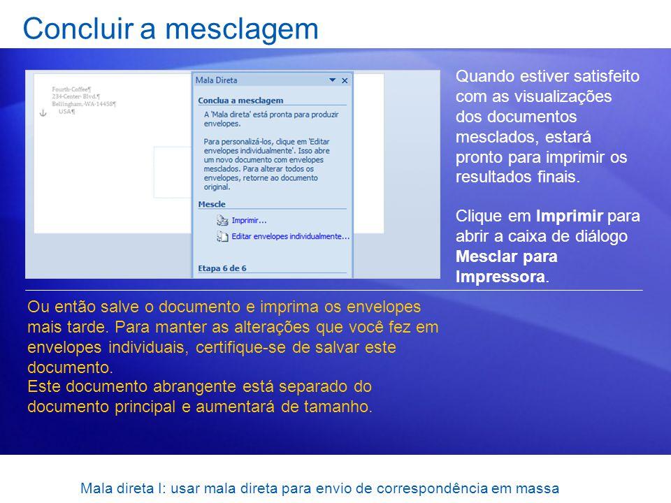 Mala direta I: usar mala direta para envio de correspondência em massa Concluir a mesclagem Quando estiver satisfeito com as visualizações dos documen