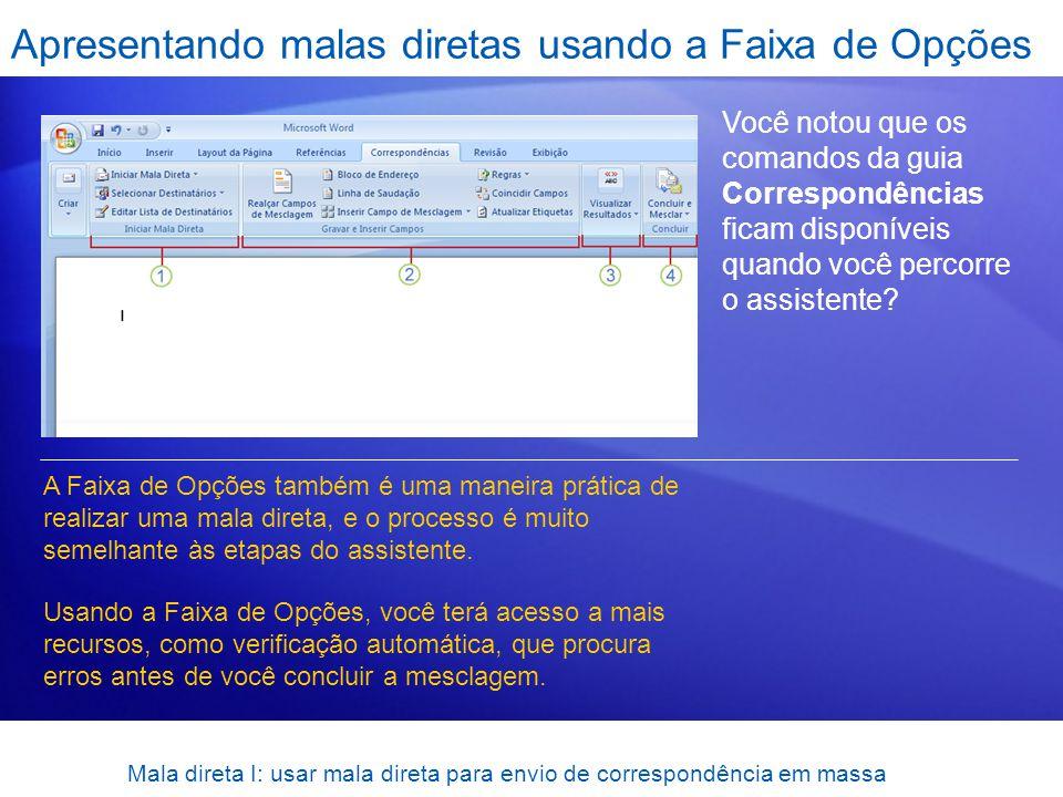 Mala direta I: usar mala direta para envio de correspondência em massa Apresentando malas diretas usando a Faixa de Opções Você notou que os comandos
