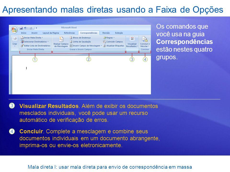 Mala direta I: usar mala direta para envio de correspondência em massa Apresentando malas diretas usando a Faixa de Opções Os comandos que você usa na