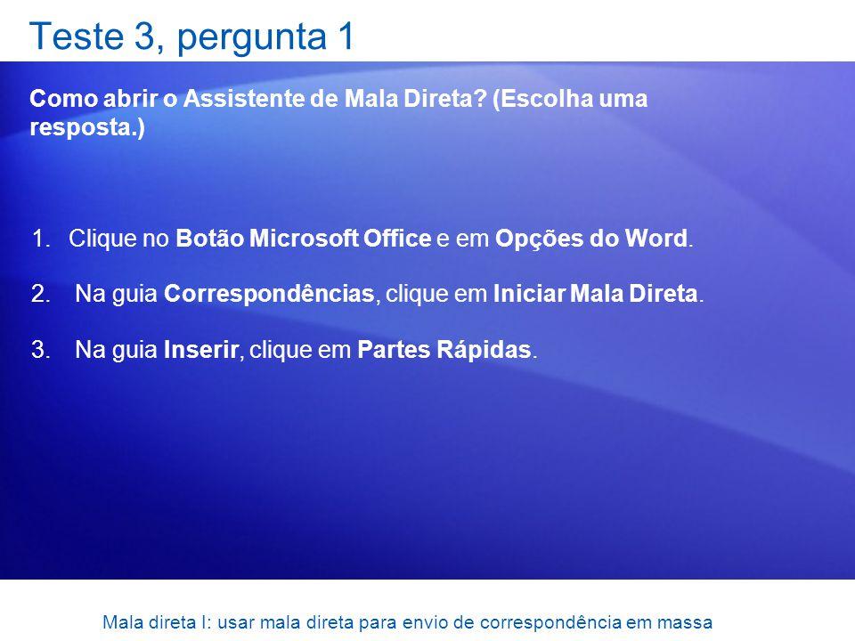 Mala direta I: usar mala direta para envio de correspondência em massa Teste 3, pergunta 1 Como abrir o Assistente de Mala Direta? (Escolha uma respos