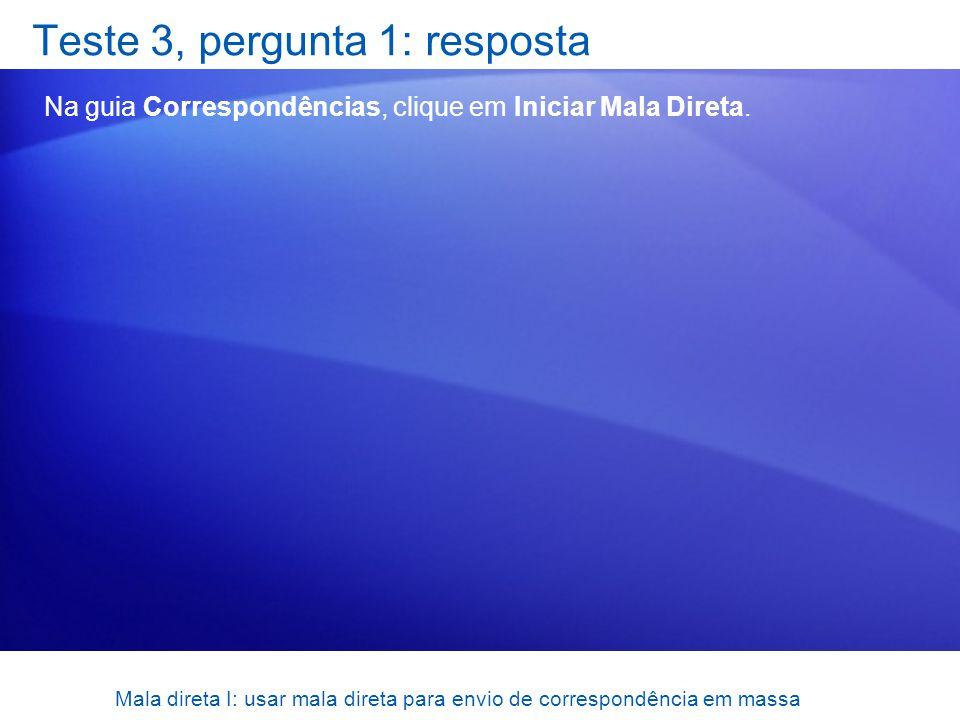 Mala direta I: usar mala direta para envio de correspondência em massa Teste 3, pergunta 1: resposta Na guia Correspondências, clique em Iniciar Mala
