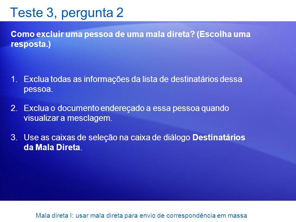 Mala direta I: usar mala direta para envio de correspondência em massa Teste 3, pergunta 2 Como excluir uma pessoa de uma mala direta? (Escolha uma re