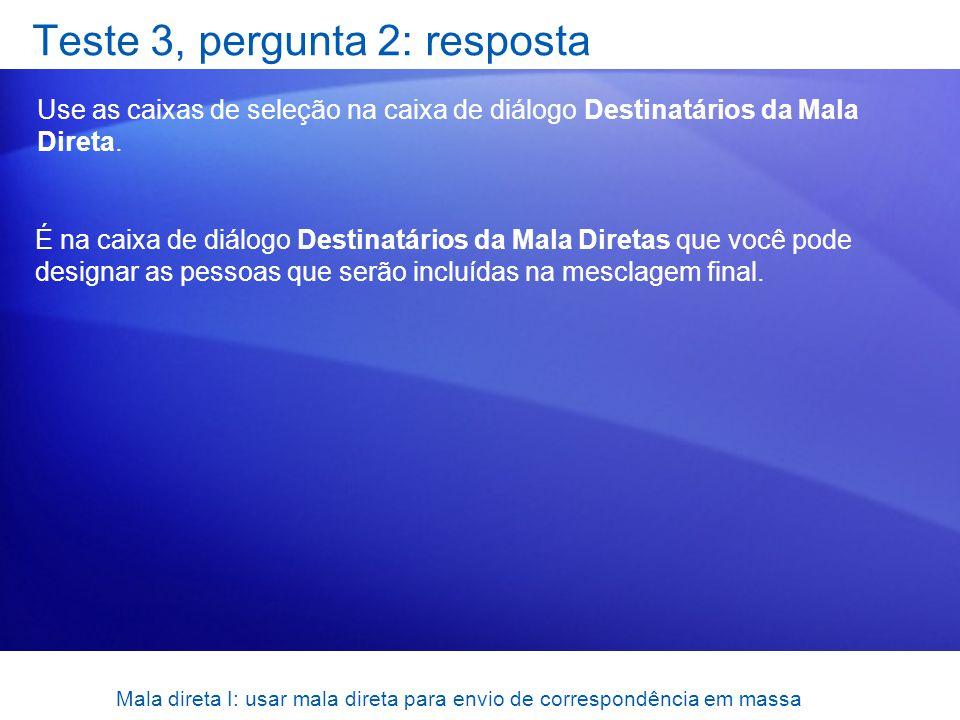 Mala direta I: usar mala direta para envio de correspondência em massa Teste 3, pergunta 2: resposta Use as caixas de seleção na caixa de diálogo Dest