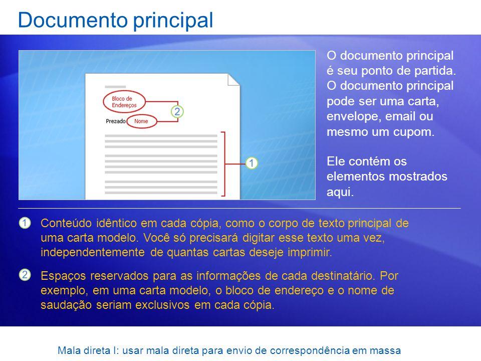 Mala direta I: usar mala direta para envio de correspondência em massa Documento principal O documento principal é seu ponto de partida. O documento p