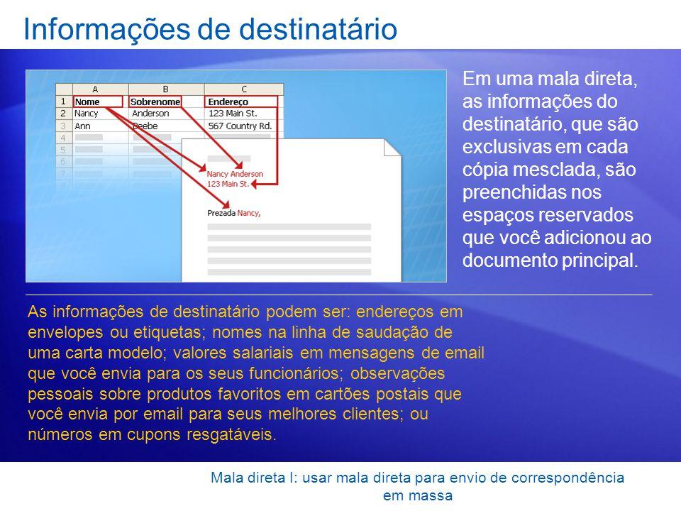 Mala direta I: usar mala direta para envio de correspondência em massa Informações de destinatário Em uma mala direta, as informações do destinatário,