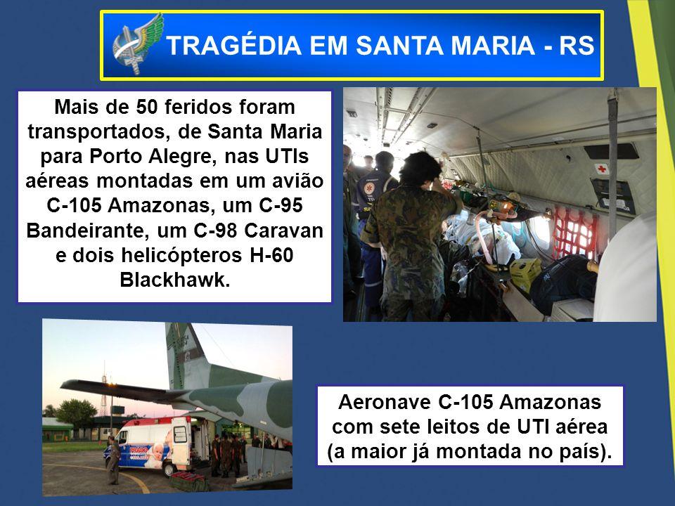 Mais de 50 feridos foram transportados, de Santa Maria para Porto Alegre, nas UTIs aéreas montadas em um avião C-105 Amazonas, um C-95 Bandeirante, um
