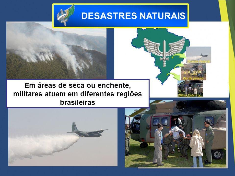 Em áreas de seca ou enchente, militares atuam em diferentes regiões brasileiras DESASTRES NATURAIS