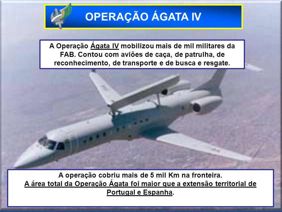 A Operação Ágata IV mobilizou mais de mil militares da FAB. Contou com aviões de caça, de patrulha, de reconhecimento, de transporte e de busca e resg