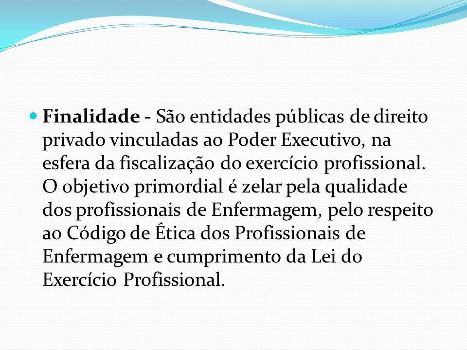 Finalidade - São entidades públicas de direito privado vinculadas ao Poder Executivo, na esfera da fiscalização do exercício profissional. O objetivo
