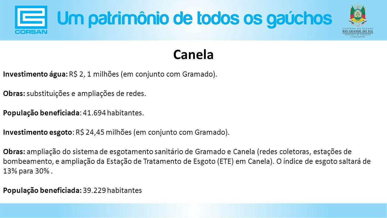 Investimento água: R$ 2, 1 milhões (em conjunto com Gramado).