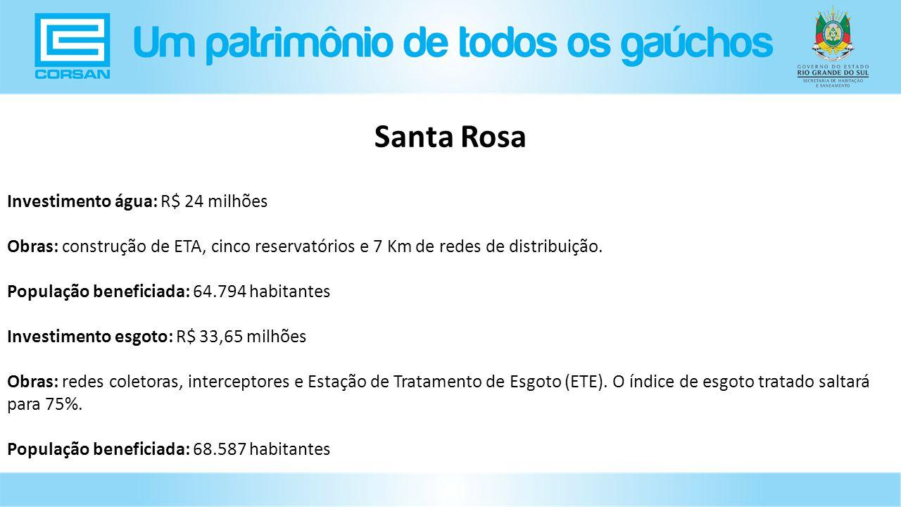 Investimento água: R$ 24 milhões Obras: construção de ETA, cinco reservatórios e 7 Km de redes de distribuição.