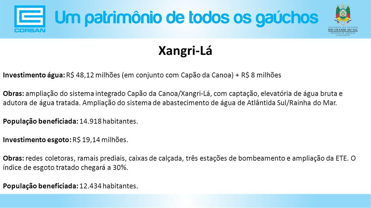 Investimento água: R$ 48,12 milhões (em conjunto com Capão da Canoa) + R$ 8 milhões Obras: ampliação do sistema integrado Capão da Canoa/Xangri-Lá, com captação, elevatória de água bruta e adutora de água tratada.