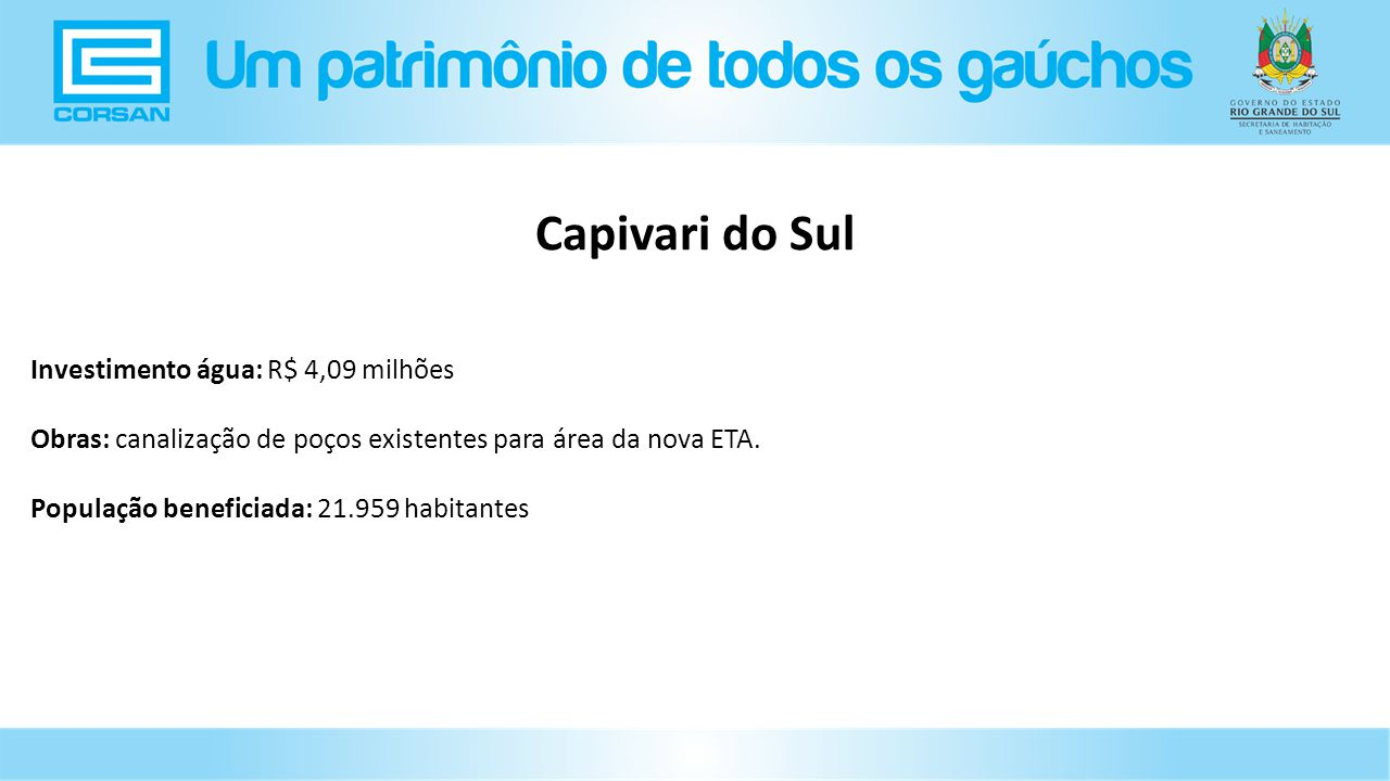 Investimento água: R$ 4,09 milhões Obras: canalização de poços existentes para área da nova ETA.