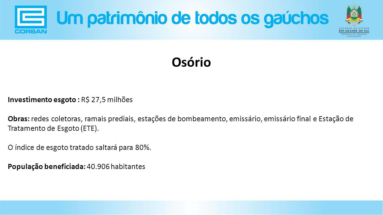 Investimento esgoto : R$ 27,5 milhões Obras: redes coletoras, ramais prediais, estações de bombeamento, emissário, emissário final e Estação de Tratamento de Esgoto (ETE).