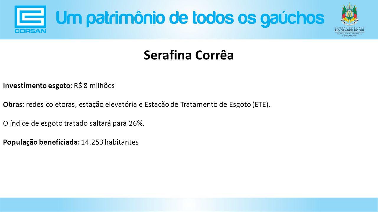 Investimento esgoto: R$ 8 milhões Obras: redes coletoras, estação elevatória e Estação de Tratamento de Esgoto (ETE).