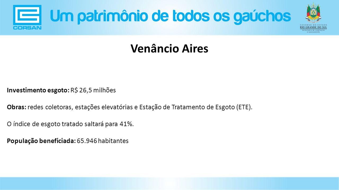 Investimento esgoto: R$ 26,5 milhões Obras: redes coletoras, estações elevatórias e Estação de Tratamento de Esgoto (ETE).