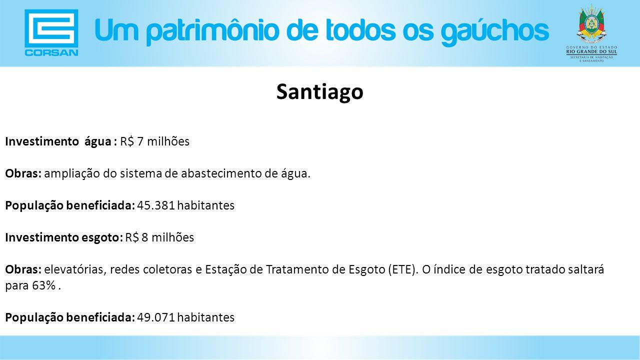 Investimento água : R$ 7 milhões Obras: ampliação do sistema de abastecimento de água.