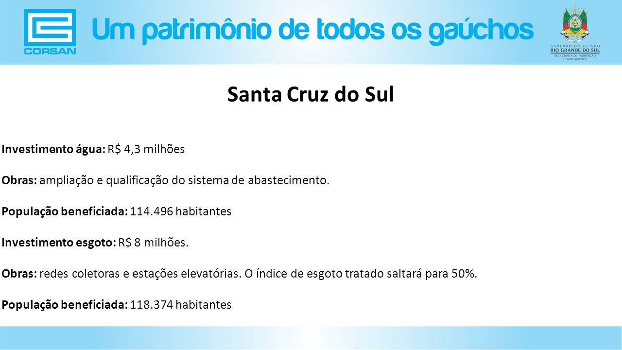Investimento água: R$ 4,3 milhões Obras: ampliação e qualificação do sistema de abastecimento.