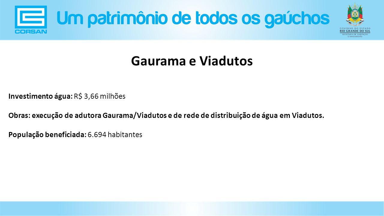 Investimento água: R$ 3,66 milhões Obras: execução de adutora Gaurama/Viadutos e de rede de distribuição de água em Viadutos.