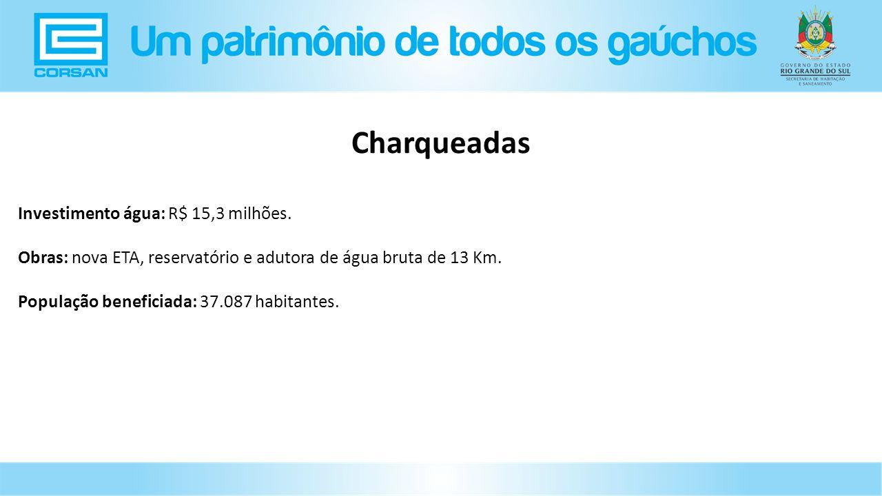 Investimento água: R$ 15,3 milhões.Obras: nova ETA, reservatório e adutora de água bruta de 13 Km.