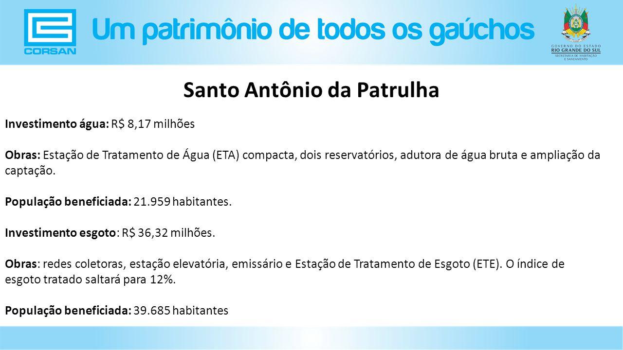 Investimento água: R$ 8,17 milhões Obras: Estação de Tratamento de Água (ETA) compacta, dois reservatórios, adutora de água bruta e ampliação da captação.